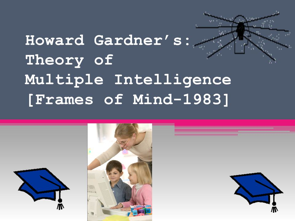howard gardner s theory of intelligence analysis Howard gardner has established himself as one of the world's foremost authorities on the topics of intelligence, creativity, leadership, professional responsibility, and the arts he is the author of hundreds of research articles, and his 23 books have been translated into more than 20 languages.